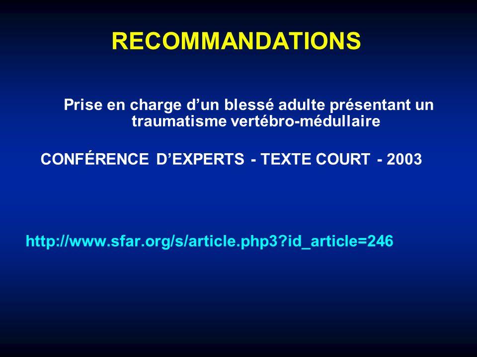 RECOMMANDATIONS Prise en charge dun blessé adulte présentant un traumatisme vertébro-médullaire CONFÉRENCE DEXPERTS - TEXTE COURT - 2003 http://www.sf
