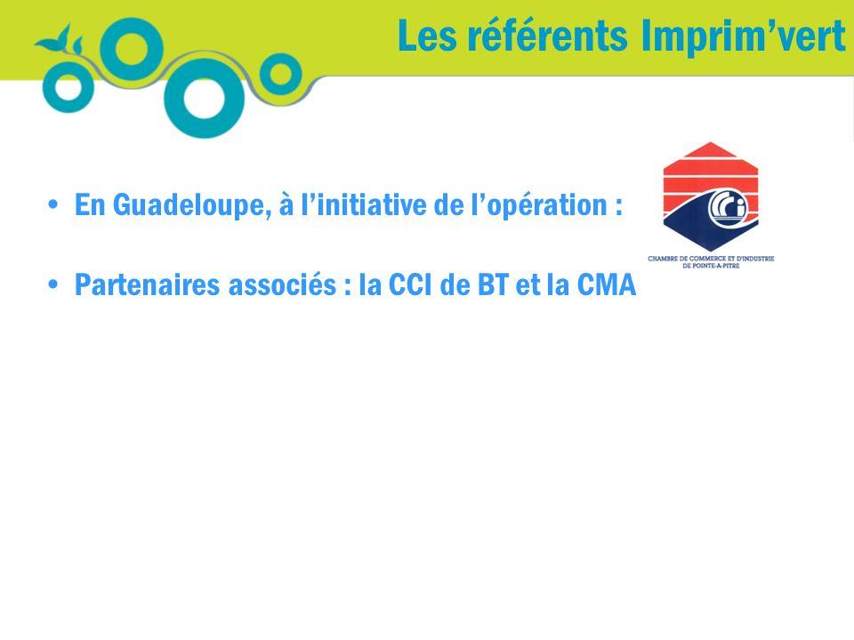 En Guadeloupe, à linitiative de lopération : Partenaires associés : la CCI de BT et la CMA Les référents Imprimvert