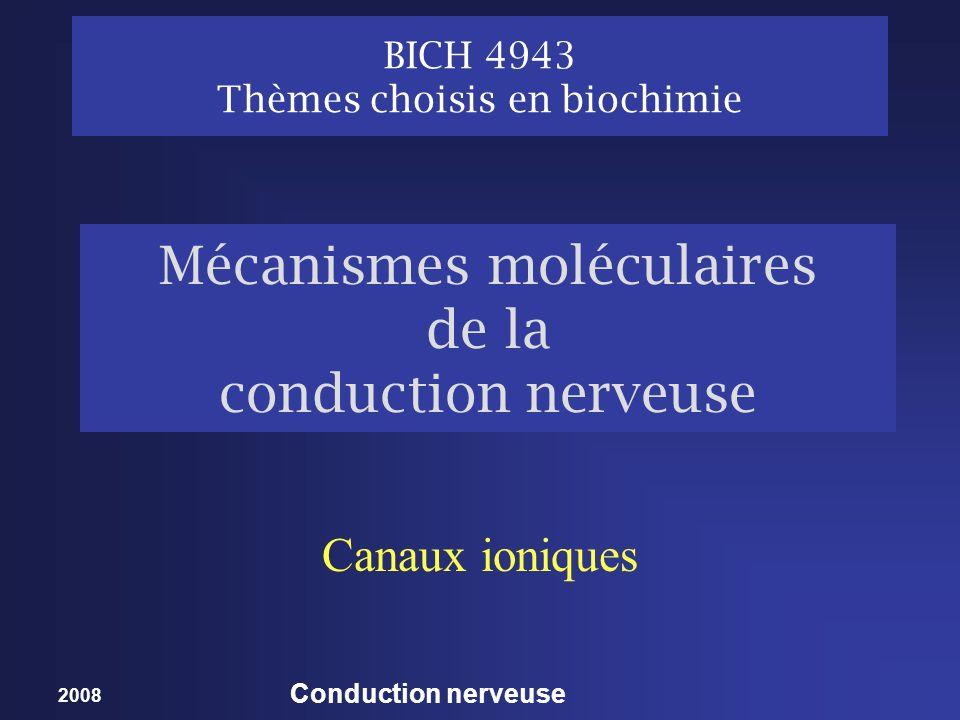 2008 Conduction nerveuse Mécanismes moléculaires de la conduction nerveuse Canaux ioniques BICH 4943 Thèmes choisis en biochimie