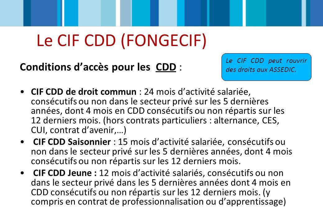 Le CIF CDD (FONGECIF) Conditions daccès pour les CDD : CIF CDD de droit commun : 24 mois dactivité salariée, consécutifs ou non dans le secteur privé