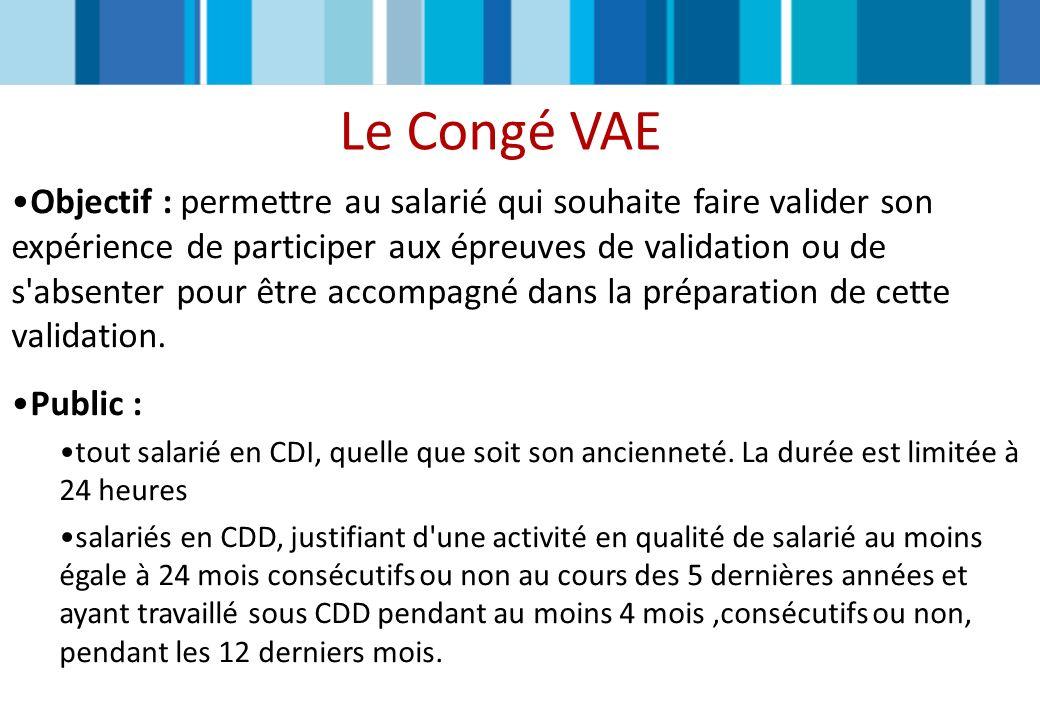 Le Congé VAE Objectif : permettre au salarié qui souhaite faire valider son expérience de participer aux épreuves de validation ou de s'absenter pour
