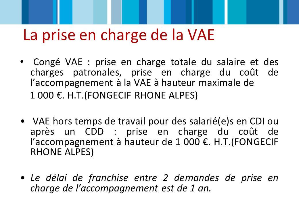 Congé VAE : prise en charge totale du salaire et des charges patronales, prise en charge du coût de laccompagnement à la VAE à hauteur maximale de 1 0