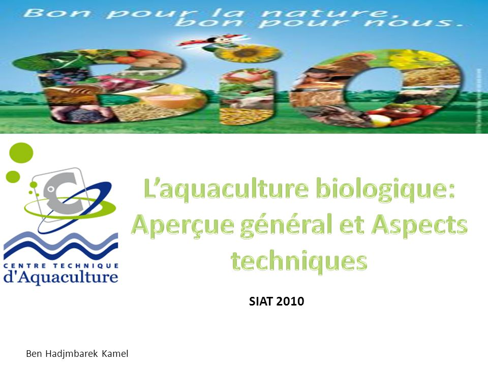 Le 31 Aout 2010 au Centre Technique dAquaculture: Sujet: La préparation dun projet de cahier des charges pour laquaculture biologique en Tunisie.