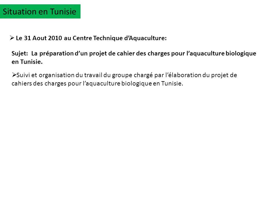 Le 31 Aout 2010 au Centre Technique dAquaculture: Sujet: La préparation dun projet de cahier des charges pour laquaculture biologique en Tunisie. Suiv