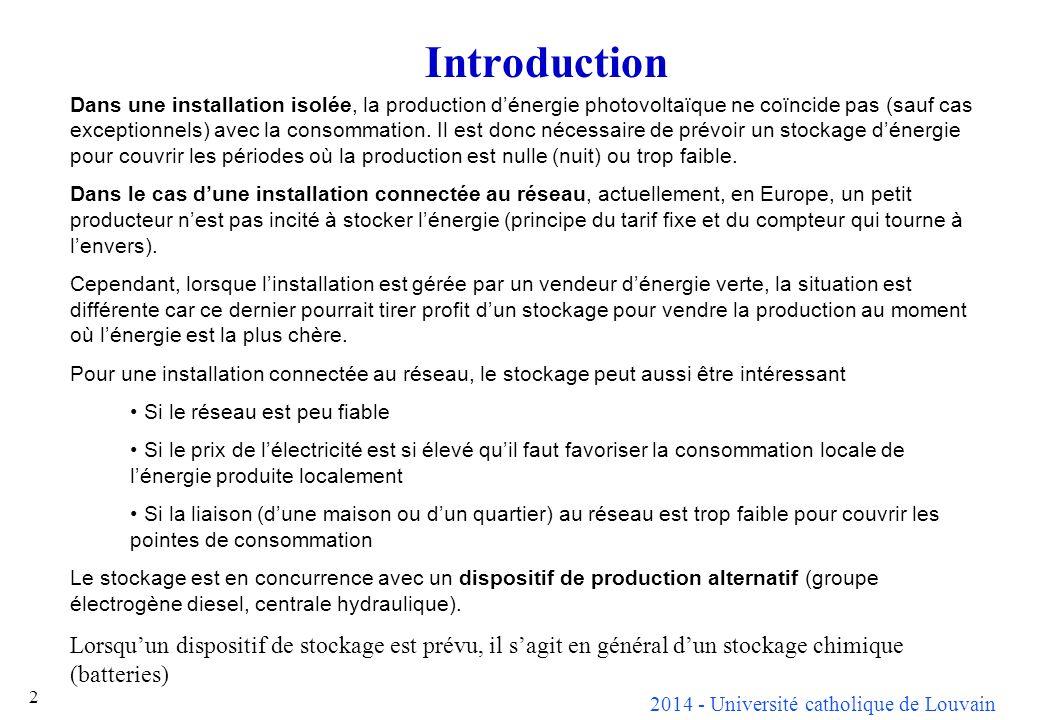 2014 - Université catholique de Louvain 2 Introduction Dans une installation isolée, la production dénergie photovoltaïque ne coïncide pas (sauf cas e