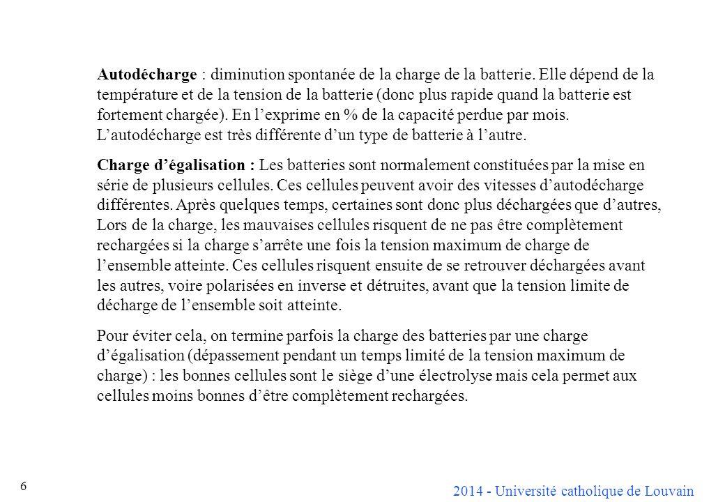2014 - Université catholique de Louvain 7 Rendement en charge : rapport entre la charge électrique (en Ah par exemple) quil faut fournir à la batterie pour la charge et la capacité à charge complète.