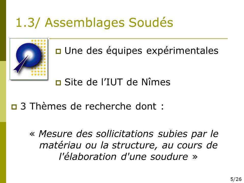 1.3/ Assemblages Soudés Une des équipes expérimentales Site de lIUT de Nîmes 3 Thèmes de recherche dont : « Mesure des sollicitations subies par le ma