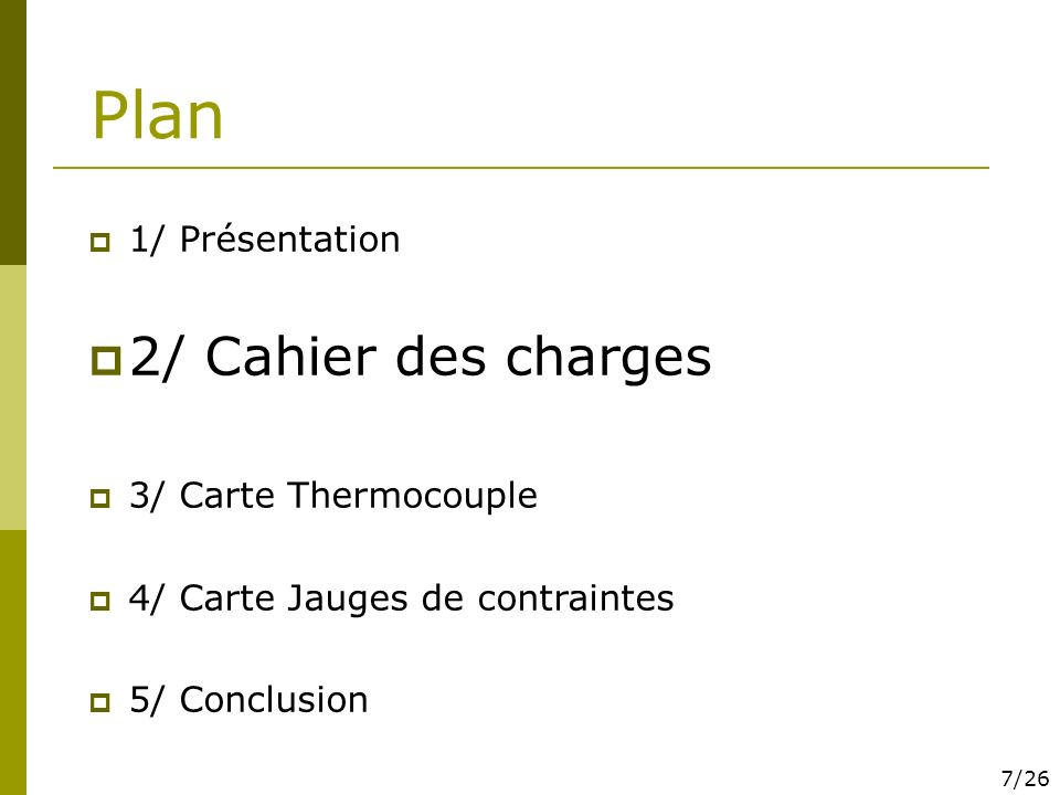 Plan 1/ Présentation 2/ Cahier des charges 3/ Carte Thermocouple 4/ Carte Jauges de contraintes 5/ Conclusion 7/26