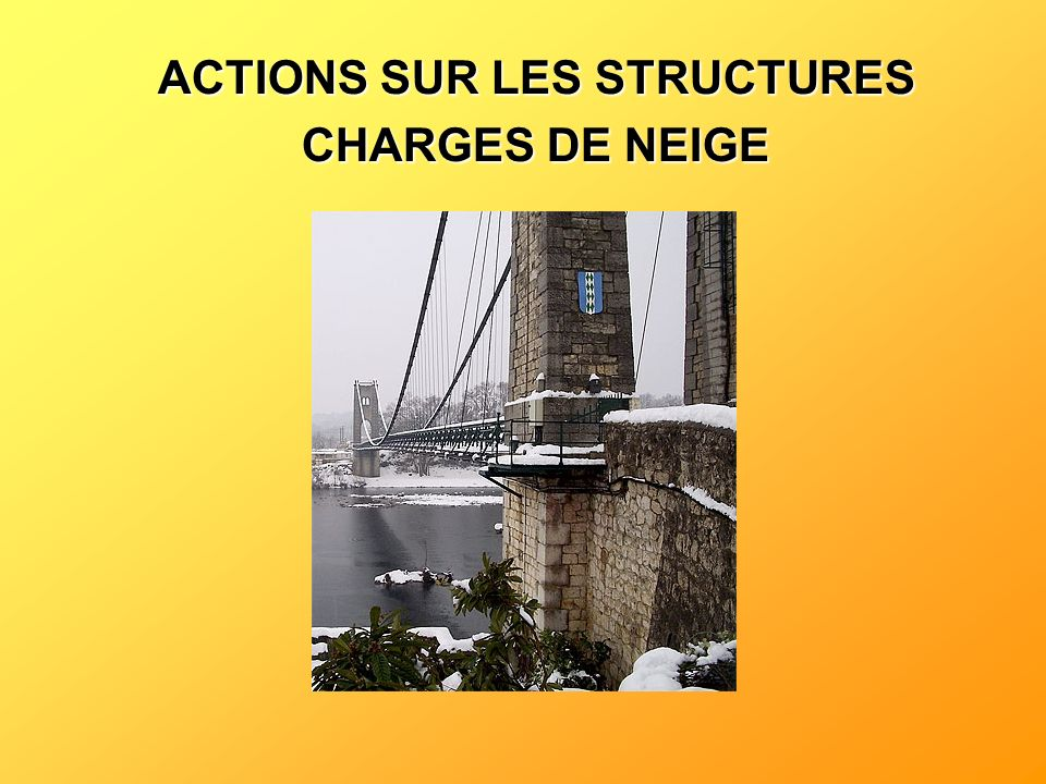 ACTIONS SUR LES STRUCTURES CHARGES DE NEIGE