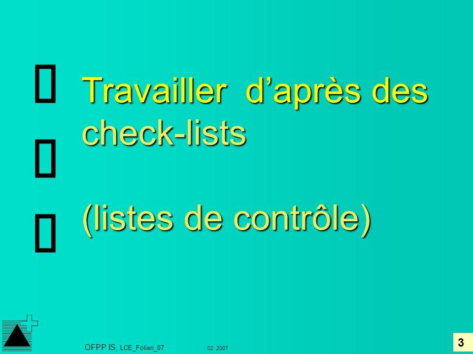 3 02. 2007 OFPP IS, LCE_Folien_07 Travailler daprès des check-lists (listes de contrôle)