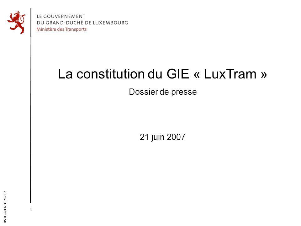1 05012-2007.06.21-012 La constitution du GIE « LuxTram » Dossier de presse 21 juin 2007