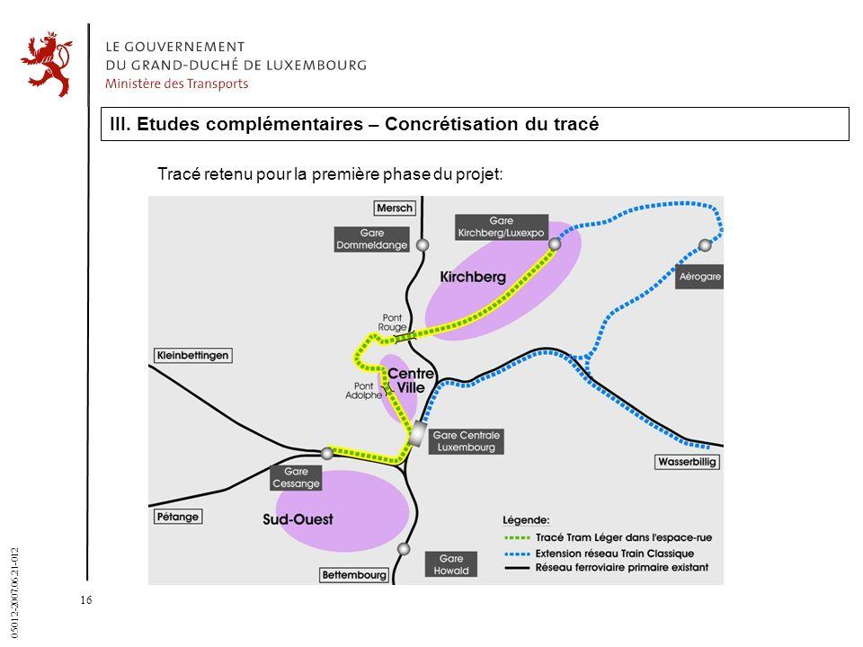 16 05012-2007.06.21-012 III. Etudes complémentaires – Concrétisation du tracé Tracé retenu pour la première phase du projet: