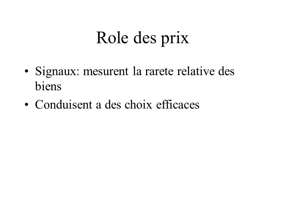 Role des prix Signaux: mesurent la rarete relative des biens Conduisent a des choix efficaces