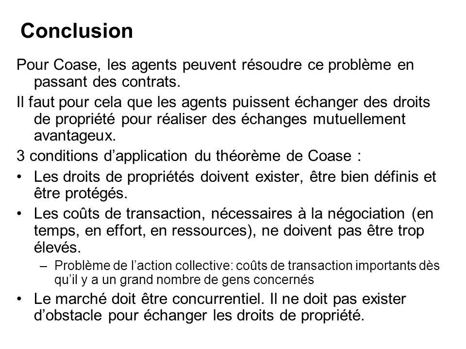 Pour Coase, les agents peuvent résoudre ce problème en passant des contrats. Il faut pour cela que les agents puissent échanger des droits de propriét