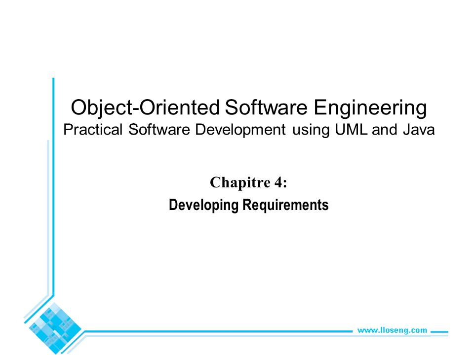 Object-Oriented Software Engineering Practical Software Development using UML and Java Chapitre 4: Developing Requirements