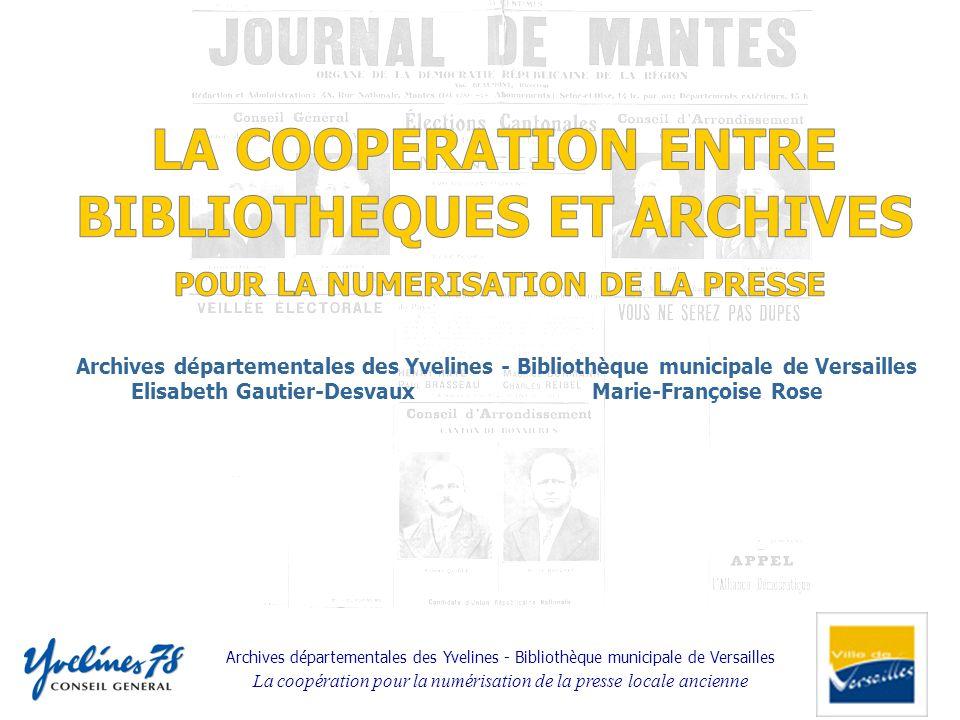Archives départementales des Yvelines - Bibliothèque municipale de Versailles La coopération pour la numérisation de la presse locale ancienne Archive