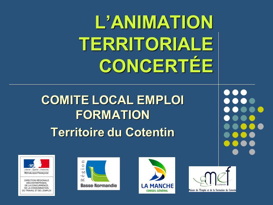 LANIMATION TERRITORIALE CONCERTÉE COMITE LOCAL EMPLOI FORMATION Territoire du Cotentin