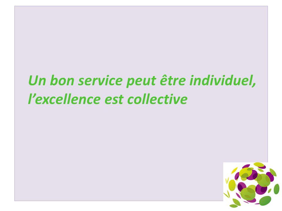 Un bon service peut être individuel, lexcellence est collective