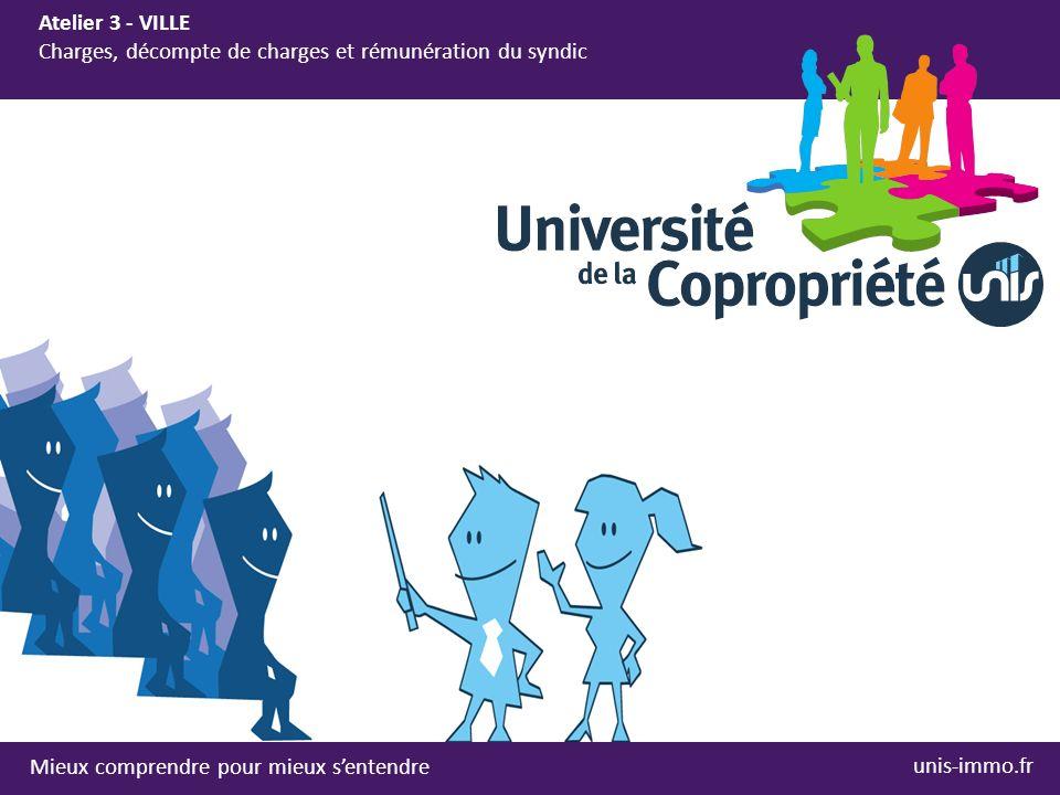 Mieux comprendre pour mieux sentendre Atelier 3 - VILLE Charges, décompte de charges et rémunération du syndic unis-immo.fr