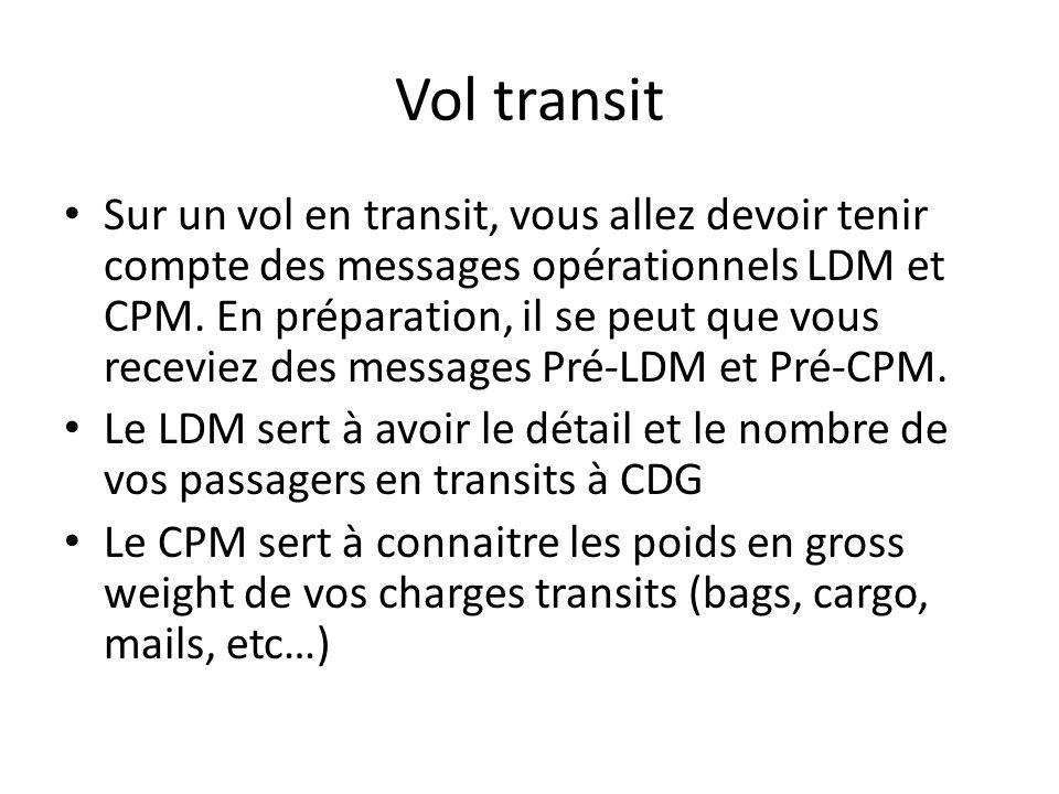 Vol transit Sur un vol en transit, vous allez devoir tenir compte des messages opérationnels LDM et CPM. En préparation, il se peut que vous receviez