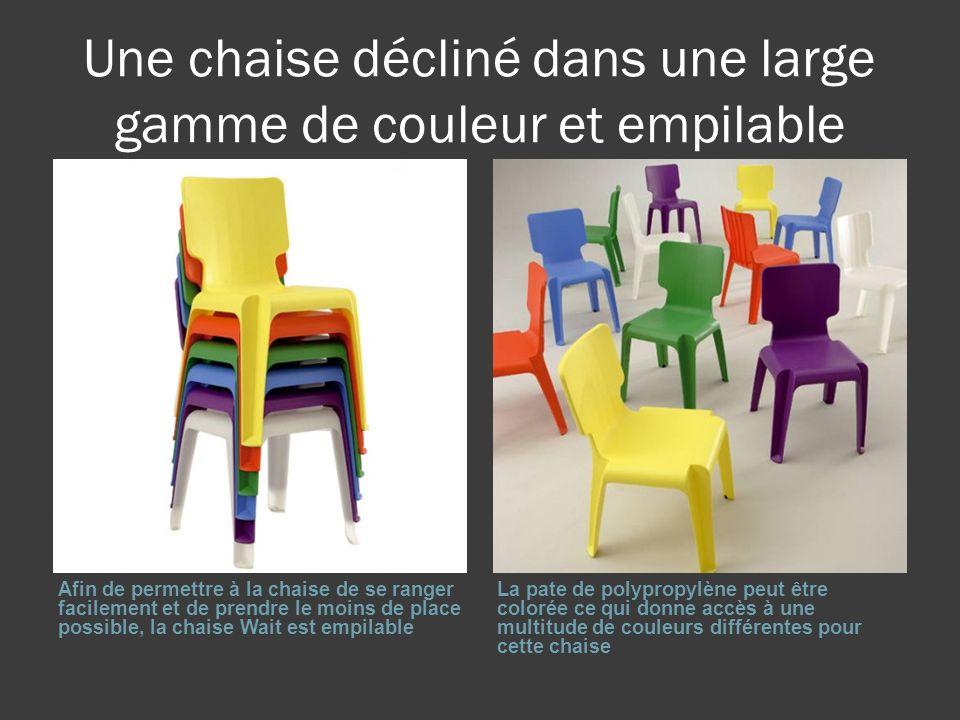 Une chaise décliné dans une large gamme de couleur et empilable Afin de permettre à la chaise de se ranger facilement et de prendre le moins de place