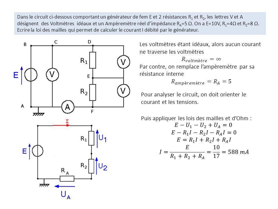 Dans le circuit ci-dessous comportant un générateur de fem E et 2 résistances R 1 et R 2, les lettres V et A désignent des Voltmètres idéaux et un Amp