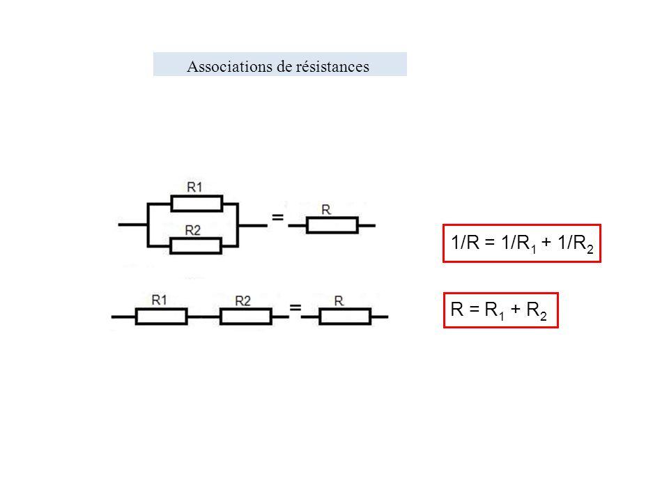 1/R = 1/R 1 + 1/R 2 R = R 1 + R 2 Associations de résistances