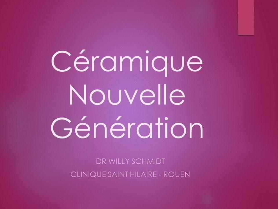 Céramique Nouvelle Génération DR WILLY SCHMIDT CLINIQUE SAINT HILAIRE - ROUEN