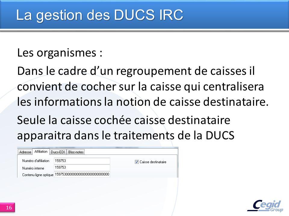 Les organismes : Dans le cadre dun regroupement de caisses il convient de cocher sur la caisse qui centralisera les informations la notion de caisse destinataire.