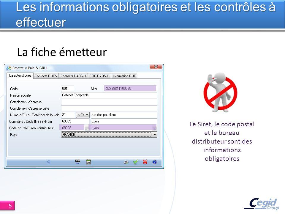 La fiche émetteur Les informations obligatoires et les contrôles à effectuer 5 Le Siret, le code postal et le bureau distributeur sont des information