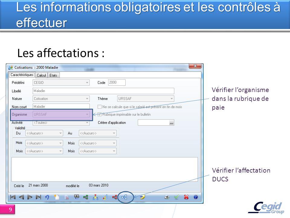 Les affectations : Les informations obligatoires et les contrôles à effectuer 9 Vérifier lorganisme dans la rubrique de paie Vérifier laffectation DUCS
