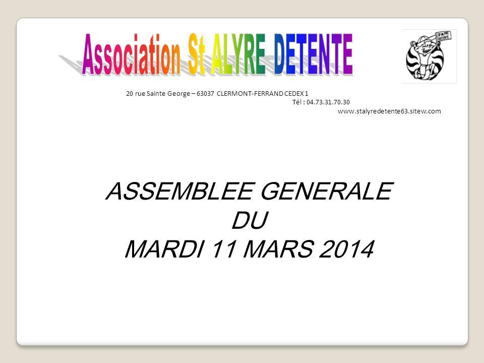 20 rue Sainte George – 63037 CLERMONT-FERRAND CEDEX 1 Tél : 04.73.31.70.30 www.stalyredetente63.sitew.com ASSEMBLEE GENERALE DU MARDI 11 MARS 2014