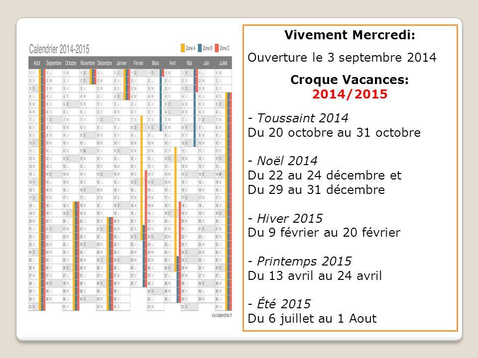 Vivement Mercredi: Ouverture le 3 septembre 2014 Croque Vacances: 2014/2015 - Toussaint 2014 Du 20 octobre au 31 octobre - Noël 2014 Du 22 au 24 décem