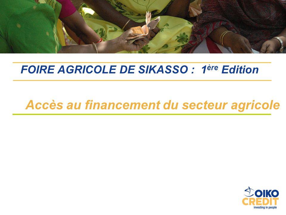 FOIRE AGRICOLE DE SIKASSO : 1 ère Edition Accès au financement du secteur agricole