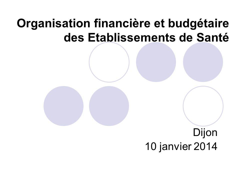 Organisation financière et budgétaire des Etablissements de Santé Dijon 10 janvier 2014