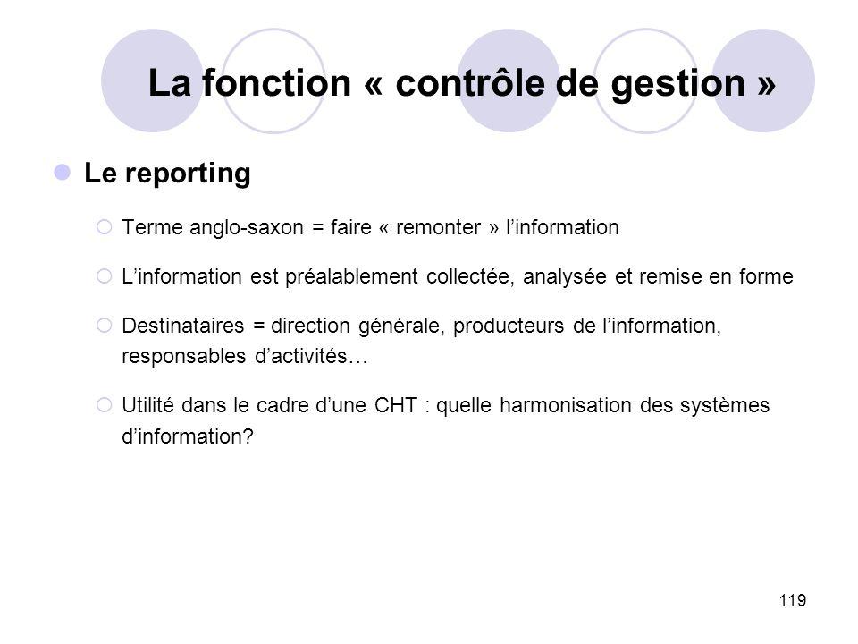 119 La fonction « contrôle de gestion » Le reporting Terme anglo-saxon = faire « remonter » linformation Linformation est préalablement collectée, ana