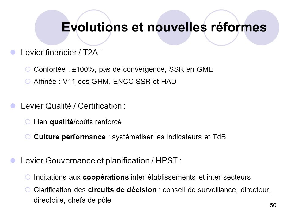 50 Levier financier / T2A : Confortée : ±100%, pas de convergence, SSR en GME Affinée : V11 des GHM, ENCC SSR et HAD Levier Qualité / Certification :