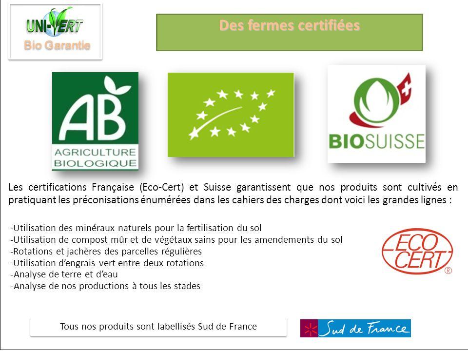 Des fermes certifiées Les certifications Française (Eco-Cert) et Suisse garantissent que nos produits sont cultivés en pratiquant les préconisations é