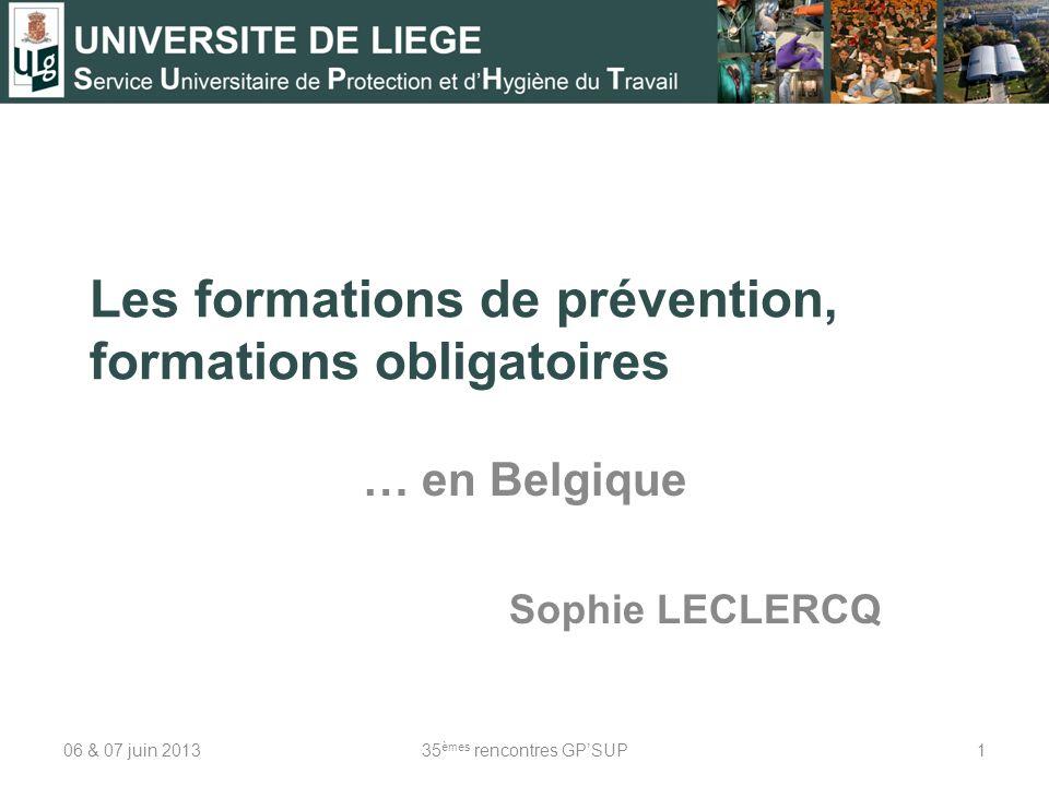 Les formations de prévention, formations obligatoires … en Belgique Sophie LECLERCQ 06 & 07 juin 2013135 èmes rencontres GPSUP
