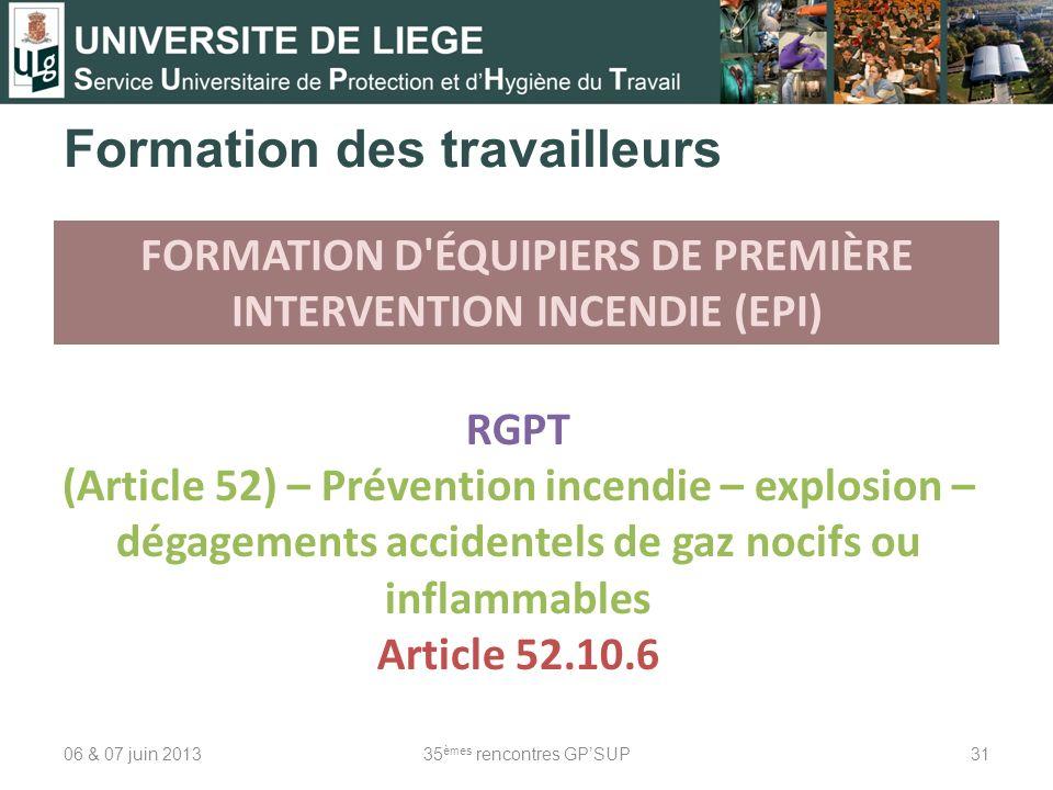 06 & 07 juin 201335 èmes rencontres GPSUP31 Formation des travailleurs FORMATION D'ÉQUIPIERS DE PREMIÈRE INTERVENTION INCENDIE (EPI) RGPT (Article 52)