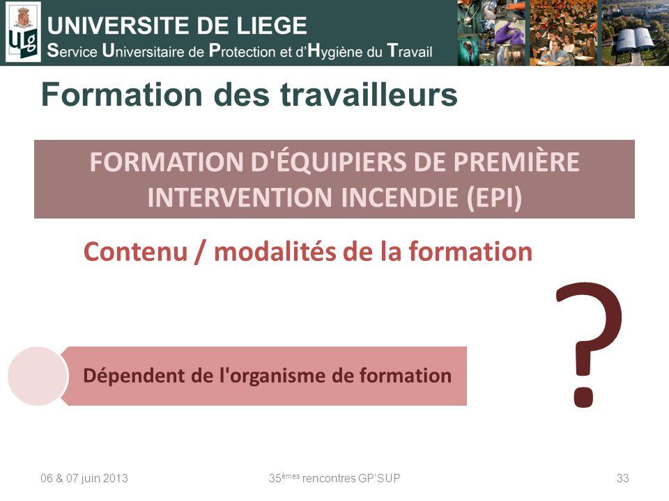 06 & 07 juin 201335 èmes rencontres GPSUP33 Formation des travailleurs Contenu / modalités de la formation FORMATION D'ÉQUIPIERS DE PREMIÈRE INTERVENT