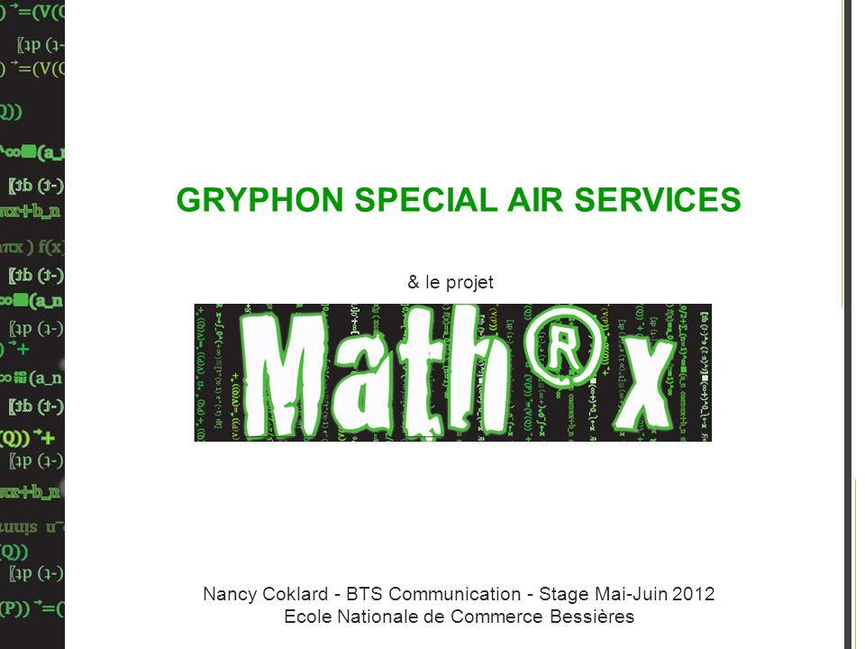Nancy Coklard - BTS Communication - Stage Mai-Juin 2012 Ecole Nationale de Commerce Bessières GRYPHON SPECIAL AIR SERVICES & le projet