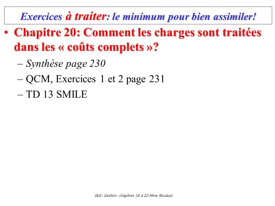 I&G- Gestion- chapitres 18 à 22-Mme Roulaud Exercices à traiter : le minimum pour bien assimiler! Chapitre 20: Comment les charges sont traitées dans
