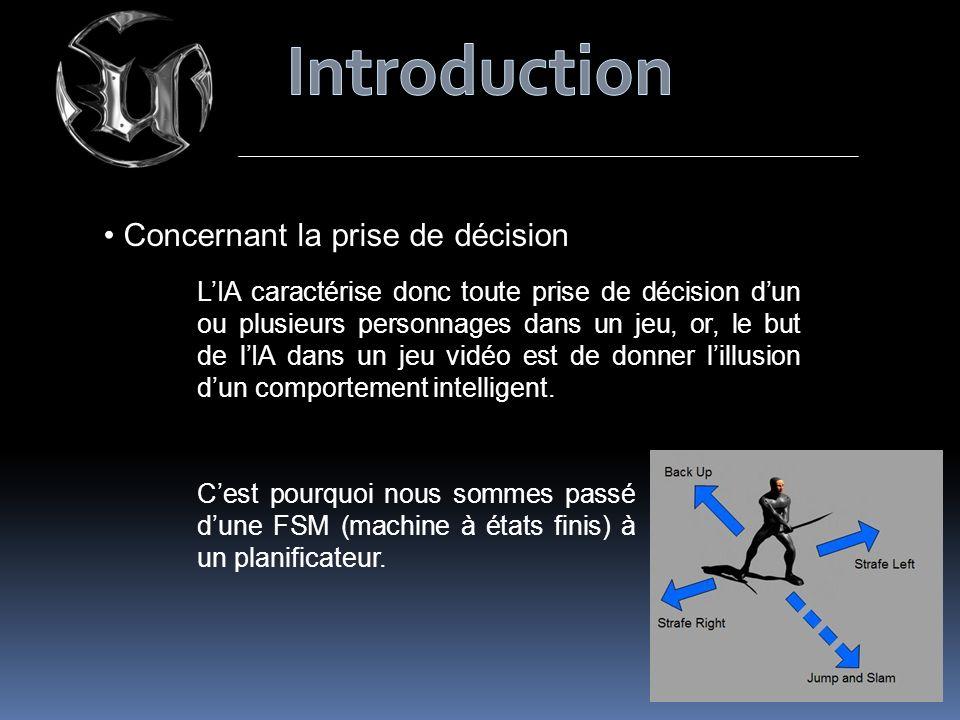 Concernant la prise de décision LIA caractérise donc toute prise de décision dun ou plusieurs personnages dans un jeu, or, le but de lIA dans un jeu vidéo est de donner lillusion dun comportement intelligent.
