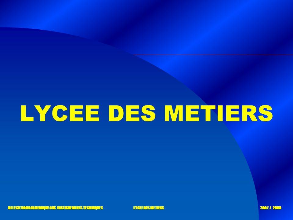 LYCEE DES METIERS DELEGATION ACADEMIQUE AUX ENSEIGNEMENTS TECHNIQUES LYCEE DES METIERS 2007 / 2008
