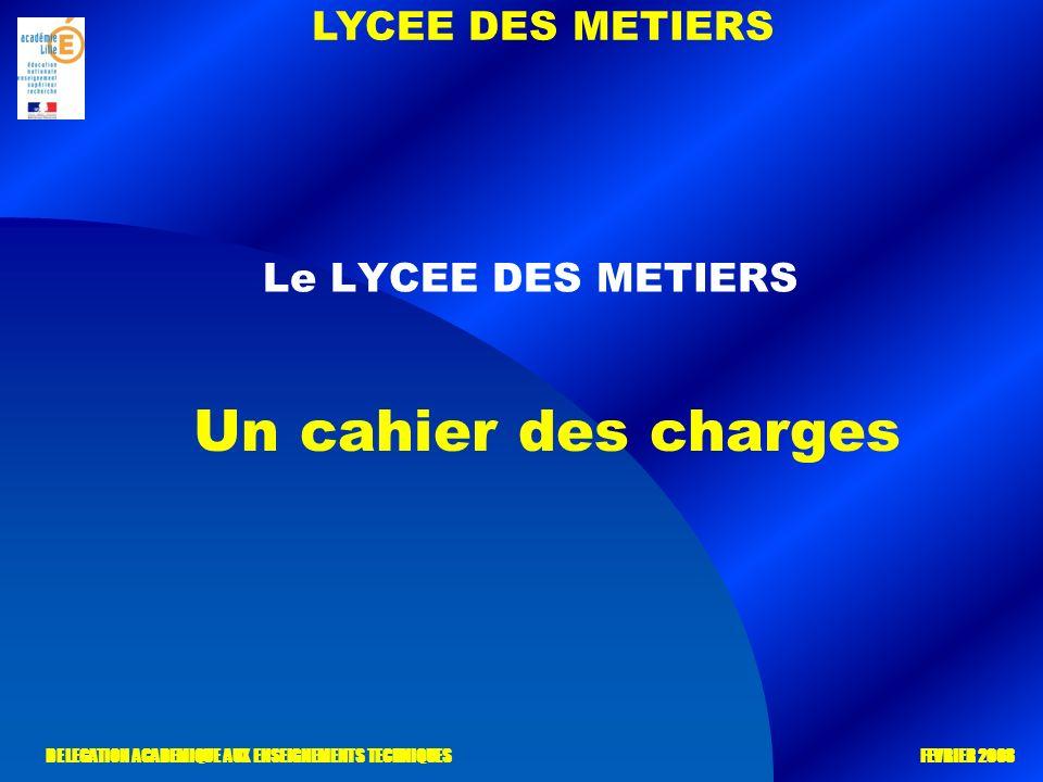 LYCEE DES METIERS DELEGATION ACADEMIQUE AUX ENSEIGNEMENTS TECHNIQUES FEVRIER 2008 Le LYCEE DES METIERS Un cahier des charges
