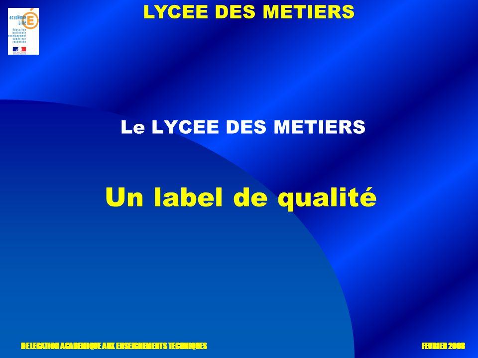 LYCEE DES METIERS DELEGATION ACADEMIQUE AUX ENSEIGNEMENTS TECHNIQUES FEVRIER 2008 Le LYCEE DES METIERS Un label de qualité
