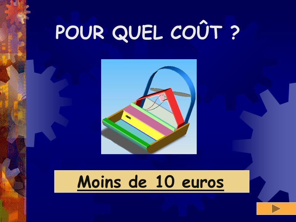 POUR QUEL COÛT ? Moins de 10 euros