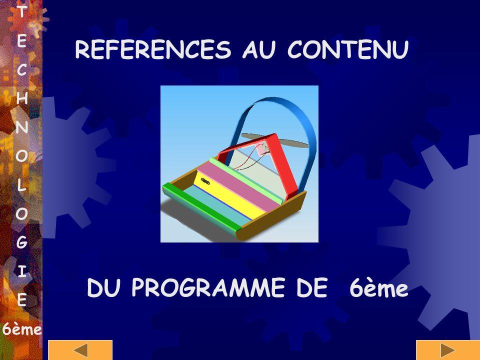 T E C H N O L O G I E 6ème REFERENCES AU CONTENU DU PROGRAMME DE 6ème