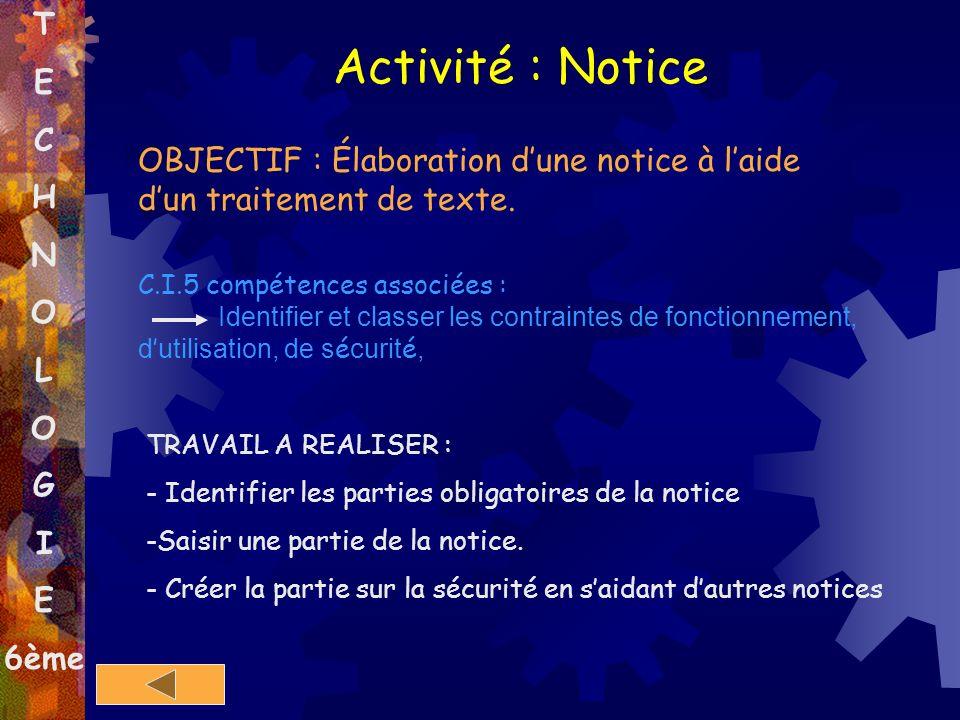 T E C H N O L O G I E 6ème OBJECTIF : Élaboration dune notice à laide dun traitement de texte. C.I.5 compétences associées : Identifier et classer les